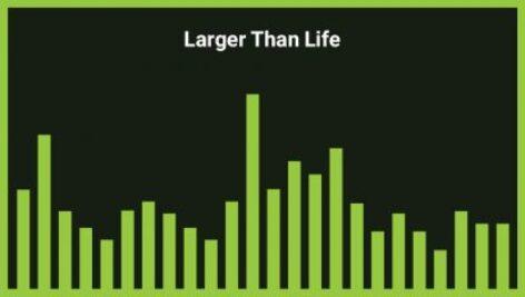 موزیک زمینه Larger Than Life